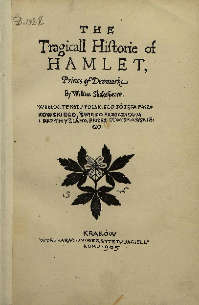 The tragicall historie of Hamlet, prince of Denmark by William Shakespeare według tekstu polskiego Józefa Paszkowskiego świeżo przeczytana i przemyślana przez St. Wyspiańskiego